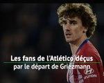 Atlético - Les fans déçus par le départ de Griezmann au Barça