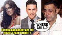 Katrina Kaif And Akshay Kumar NO1 Forbes rich celebrities list |Salman Khan POORER Then Before |