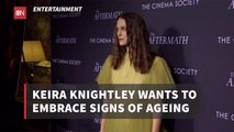 Keira Knightley Is Completely Ok With Aging