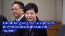 """Líder de Hong Kong dice que el proyecto de ley de extradición de China está """"muerto"""""""