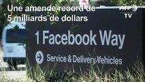 Facebook va avoir une amende record de 5 milliards de dollars