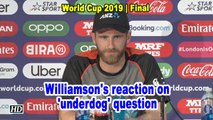 World Cup 2019 | Williamson's reaction on 'underdog' question