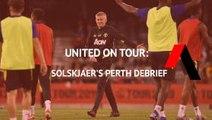 United on tour: Solskjaer's Perth debrief