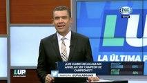 LUP: ¿Los equipos de la Liga Mx anhelan ser 'Campeón de Campeones'?