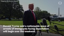 Trump Says Immigrant Crackdown To Start Sunday