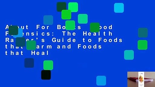 About For Books  Food Forensics: The Health Ranger's Guide to Foods that Harm and Foods that Heal