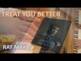 Shawn Mendes - Treat You Better Piano by Ray Mak