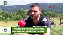 """Özer Hurmacı: """"Trabzonspor'un şampiyon olmasını canı gönülden isterim"""""""