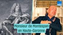 Si vous passez par la Haute-Garonne, souvenez-vous du marquis de Montespan
