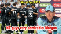 World Cup 2019 | NZ guys very admirable: Morgan