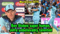 World Cup 2019 | Ben Stokes super human, Jofra unbelievably talented: Eoin Morgan
