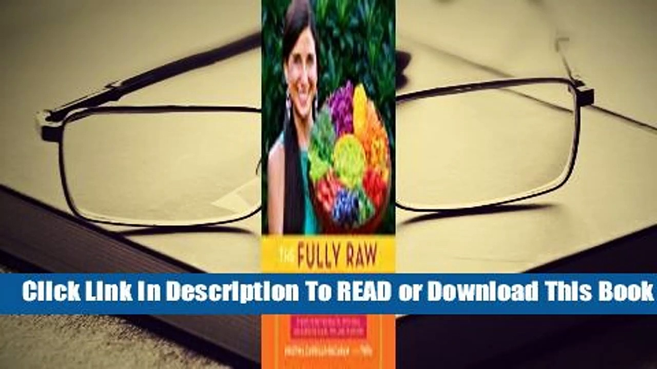 Online The Fully Raw Diet: 21 Days to Better Health, with Meal and Exercise Plans, Tips, and 75