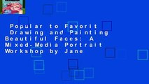 Popular to Favorit  Drawing and Painting Beautiful Faces: A Mixed-Media Portrait Workshop by Jane
