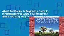 About For Books  A Beginner s Guide to Investing: How to Grow Your Money the Smart and Easy Way by