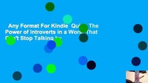 Any Format For Kindle  Quiet: The Power of Introverts in a World That Can't Stop Talking by