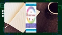 [Read] The Hormone Fix: Burn Fat Naturally, Boost Energy, Sleep Better, and Stop Hot Flashes, the