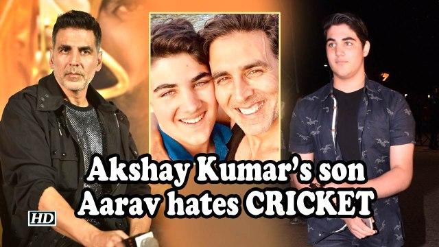 Akshay Kumar's son Aarav hates CRICKET