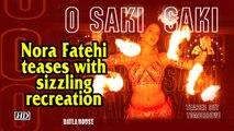 Nora Fatehi teases sizzling recreation of 'O SAKI SAKI'