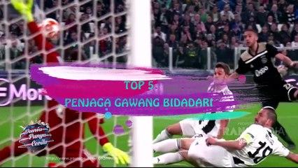 DUNIA PUNYA CERITA - TOP 5 PENJAGA GAWANG BIDADARI