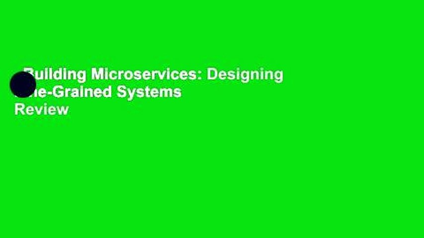 Building Microservices: Designing Fine-Grained Systems  Review
