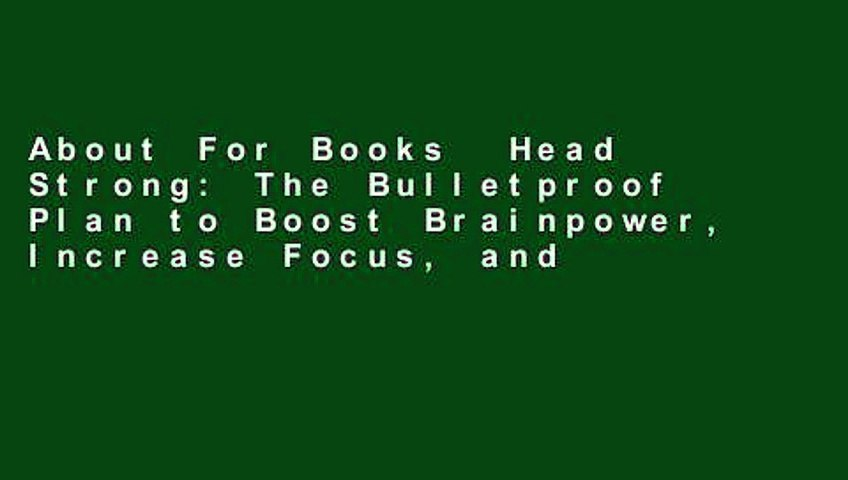 About For Books  Head Strong: The Bulletproof Plan to Boost Brainpower, Increase Focus, and