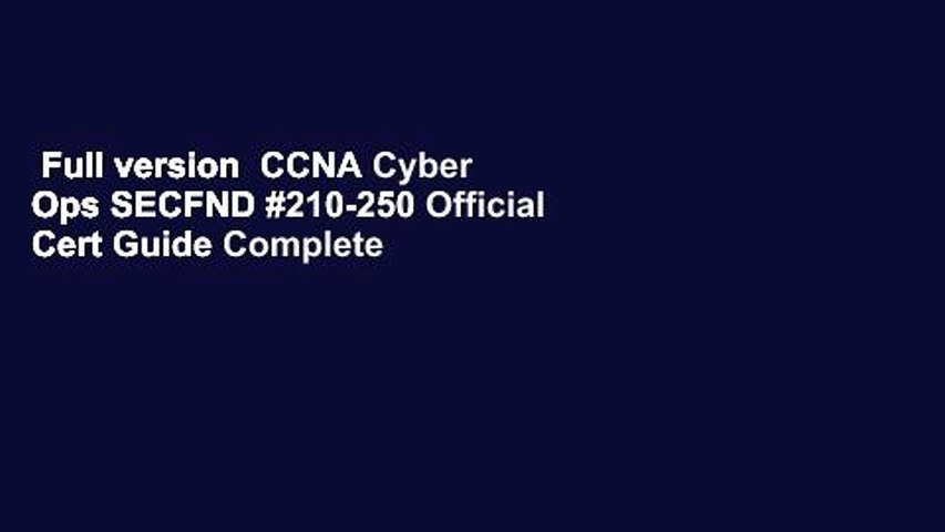 Full version  CCNA Cyber Ops SECFND #210-250 Official Cert Guide Complete