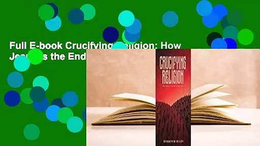 Full E-book Crucifying Religion: How Jesus is the End of Religion  For Kindle