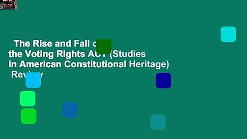The Rise and Fall of the Voting Rights ACT (Studies in American Constitutional Heritage)  Review