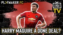 Fan TV | Harry Maguire to Man Utd a done deal?