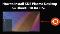 How to Install KDE Plasma Desktop on Ubuntu 18.04 LTS?