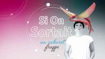 Si On Sortait Spécial Cabaret Frappé - 15 JUILLET 2019