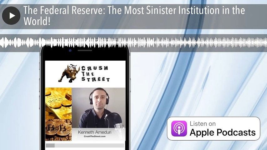 The Federal Reserve: The Most Sinister Institution in the World!