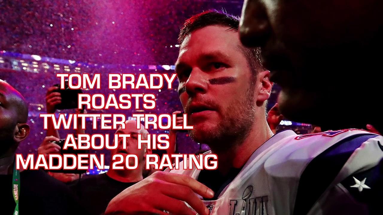 Tom Brady ROASTS Twitter Troll Over Madden 20 Rating