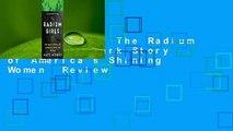 Full E-book  The Radium Girls: The Dark Story of America's Shining Women  Review