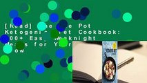 [Read] The One Pot Ketogenic Diet Cookbook: 100+ Easy Weeknight Meals for Your Skillet, Slow