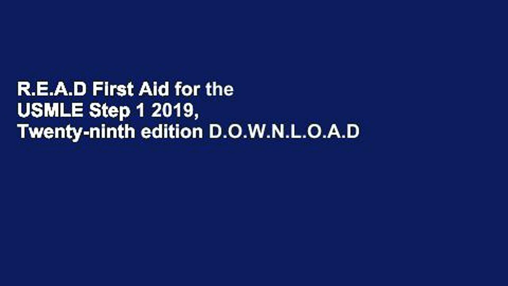 R E A D First Aid for the USMLE Step 1 2019, Twenty-ninth edition  D O W N L O A D