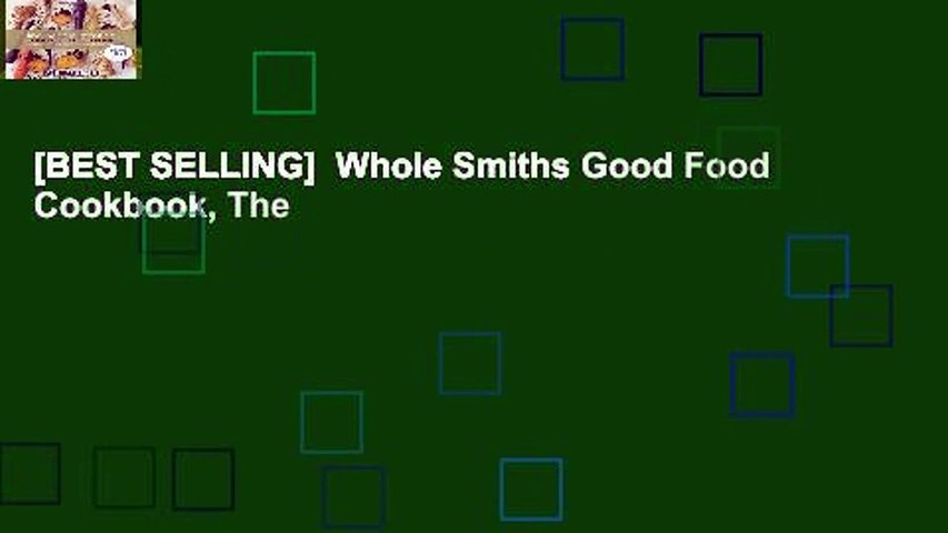 [BEST SELLING]  Whole Smiths Good Food Cookbook, The