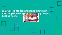 R.E.A.D T Is for Transformation: Unleash the 7 Superpowers to Help You Dig Deeper, Feel Stronger,