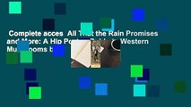 Complete acces  All That the Rain Promises and More: A Hip Pocket Guide to Western Mushrooms by