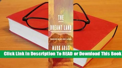 Full E-book  The Dreamt Land: Chasing Water and Dust Across California Complete