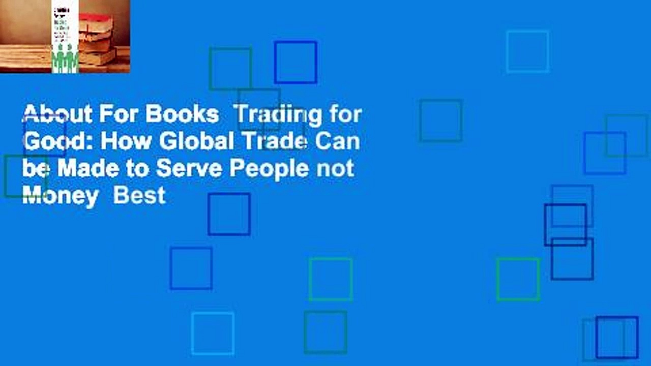 About For Books  Trading for Good: How Global Trade Can be Made to Serve People not Money  Best