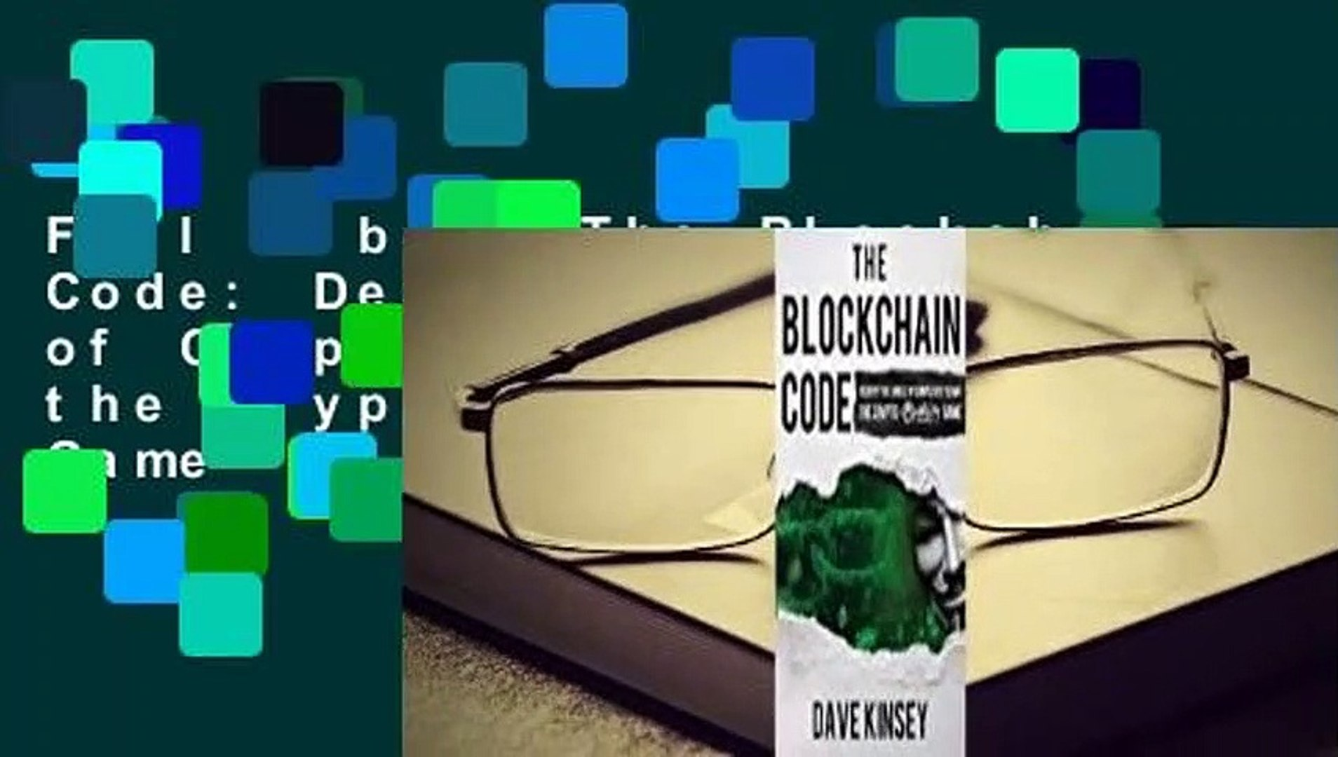 Full E-book The Blockchain Code: Decrypt the Jungle of Complexity to Win the Crypto-Anarchy Game