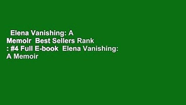 Elena Vanishing: A Memoir  Best Sellers Rank : #4 Full E-book  Elena Vanishing: A Memoir