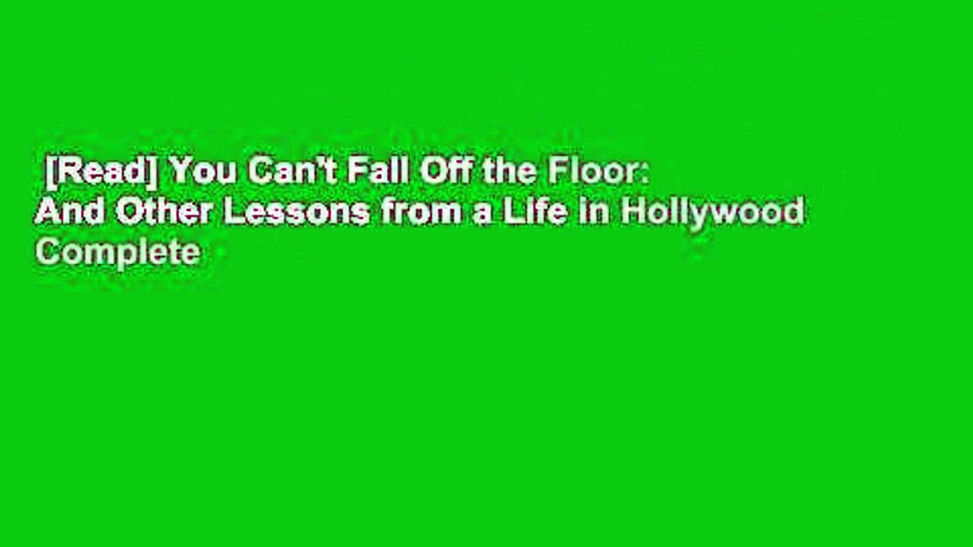 [Read] You Can't Fall Off the Floor: And Other Lessons from a Life in Hollywood Complete