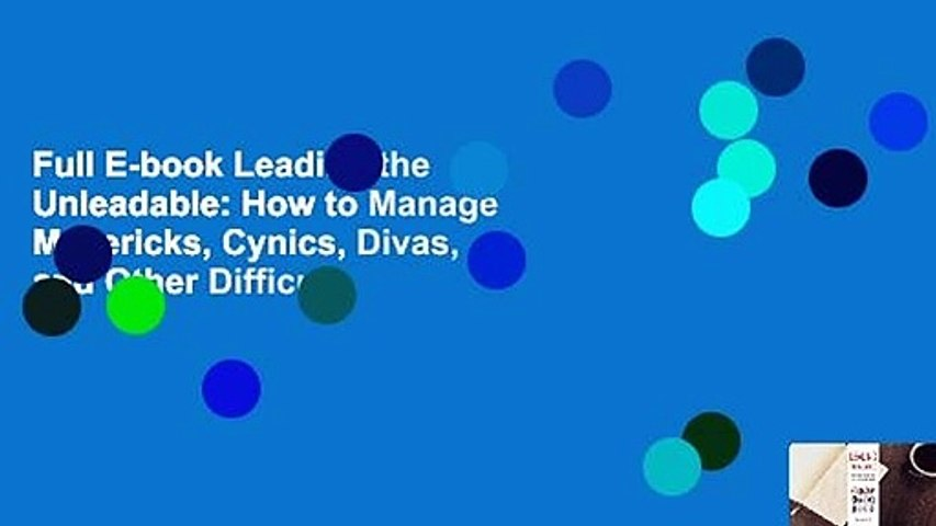 Full E-book Leading the Unleadable: How to Manage Mavericks, Cynics, Divas, and Other Difficult