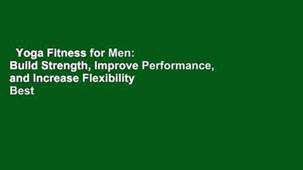 Yoga Fitness for Men: Build Strength, Improve Performance, and Increase Flexibility  Best