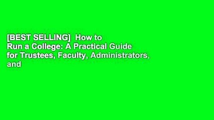 [BEST SELLING]  How to Run a College: A Practical Guide for Trustees, Faculty, Administrators, and