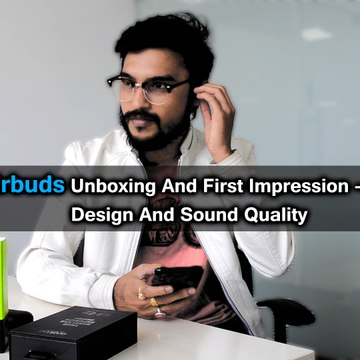 Oraimo Airbuds Unboxing And First Impression – Impressive Design And Sound Quality