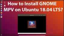 How to Install GNOME MPV on Ubuntu 18.04 LTS?