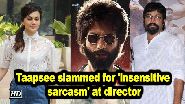 Taapsee slammed on Twitter for 'insensitive sarcasm' directed at 'Kabir Singh' director